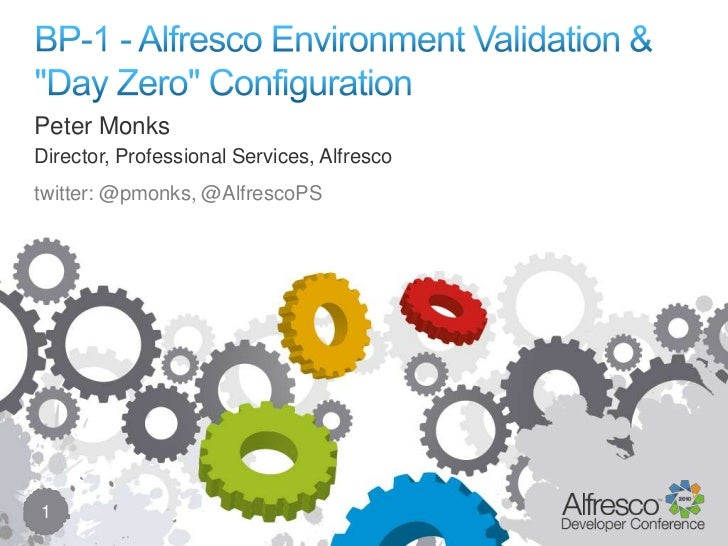 "BP-1 - Alfresco Environment Validation & ""Day Zero"" Configuration<br />1<br />Peter Monks<br />Director, Professional Serv..."