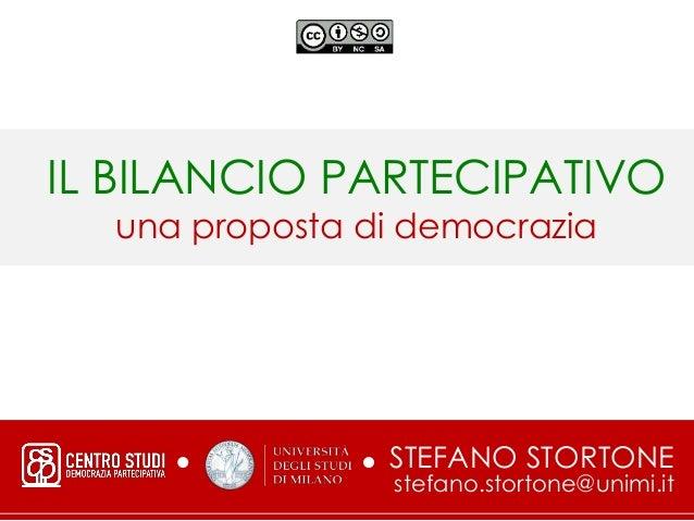 STEFANO STORTONE stefano.stortone@unimi.it IL BILANCIO PARTECIPATIVO una proposta di democrazia