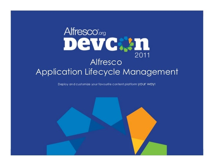 AlfrescoApplication Lifecycle Management    Deploy and customize your favourite content platform your   way!