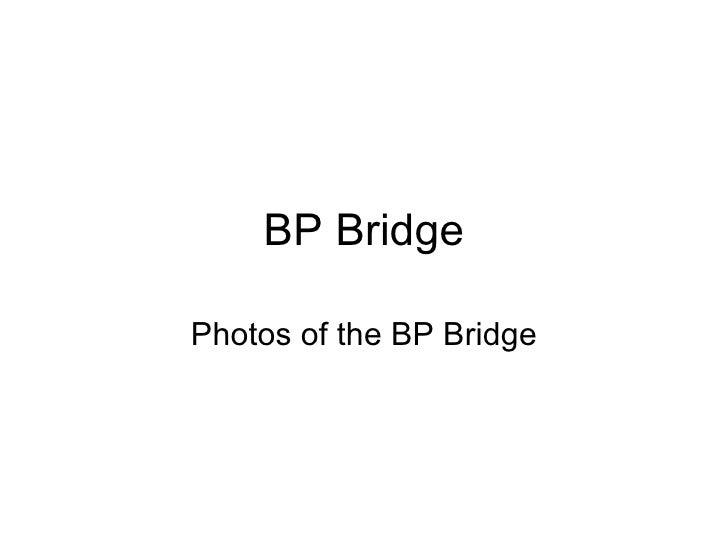 BP Bridge Photos of the BP Bridge