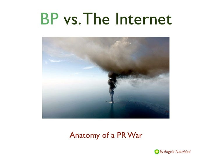 BP vs. The Internet    Anatomy of a PR War                          by Angela Natividad