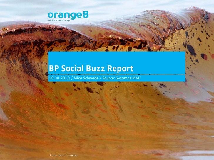 BP Social Buzz Report 18.08.2010 / Mike Schwede / Source: Sysomos MAP     Foto John E. Lester
