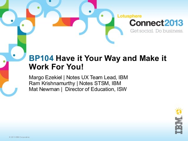 BP104 Have it Your Way and Make it                     Work For You!                     Margo Ezekiel | Notes UX Team Lea...