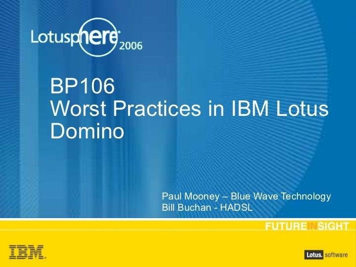 BP106 Worst Practices in IBM Lotus Domino   Paul Mooney – Blue Wave Technology Bill Buchan - HADSL