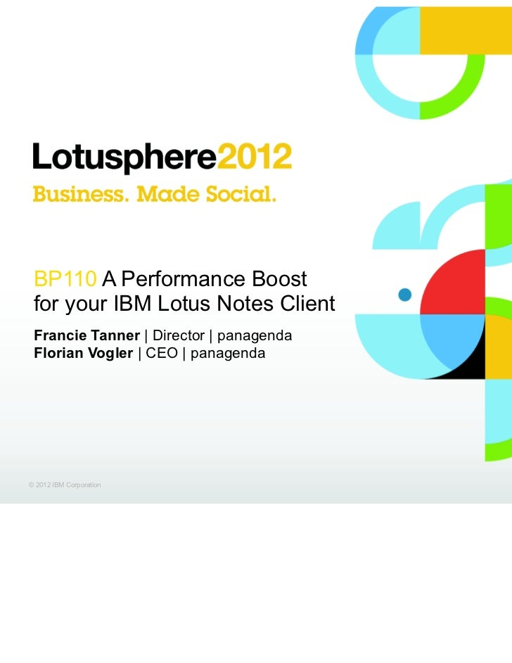 BP110 A Performance Boost for your IBM Lotus Notes Client Francie Tanner | Director | panagenda Florian Vogler | CEO | pan...
