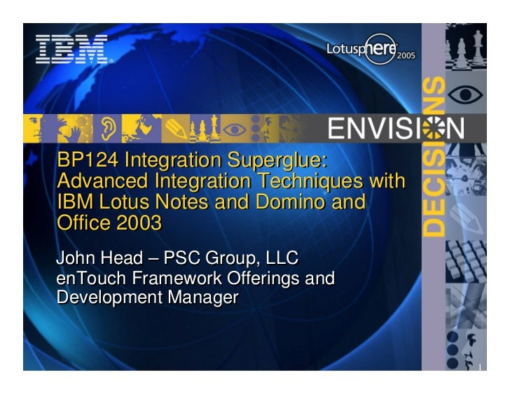 BP124 Integration Superglue: Advanced Integration Techniques with IBM Lotus Notes and Domino and Office 2003 John Head – P...