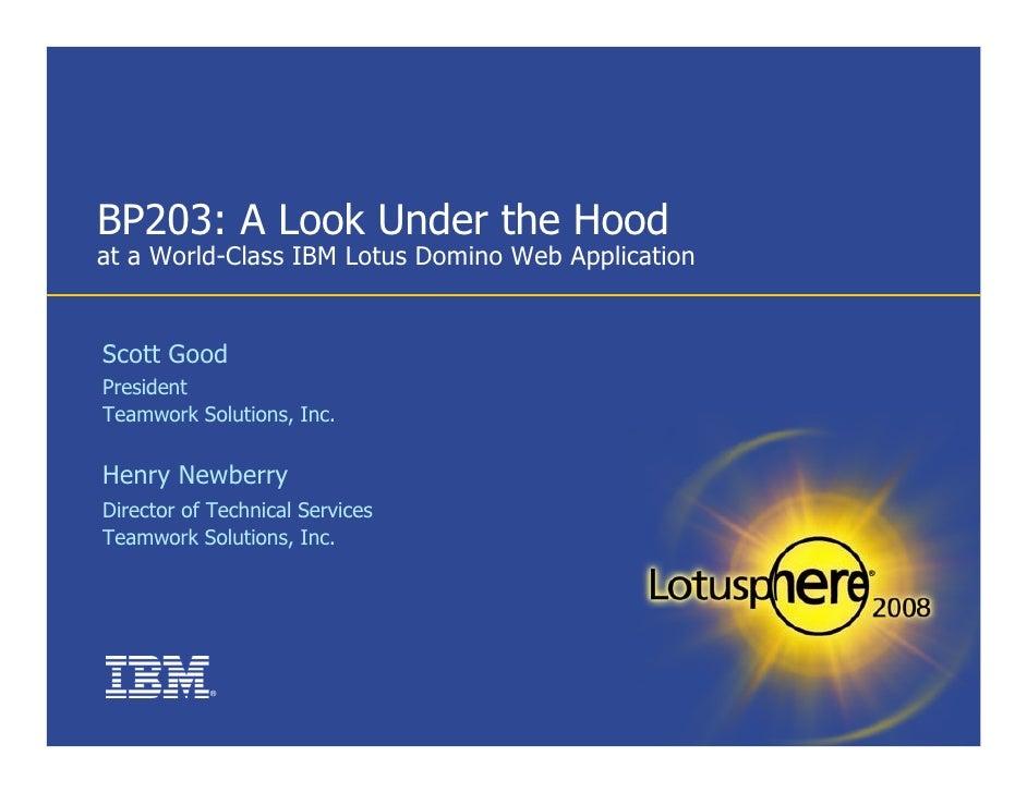 BP203: A Look Under the Hood at a World-Class IBM Lotus Domino Web Application   Scott Good President Teamwork Solutions, ...