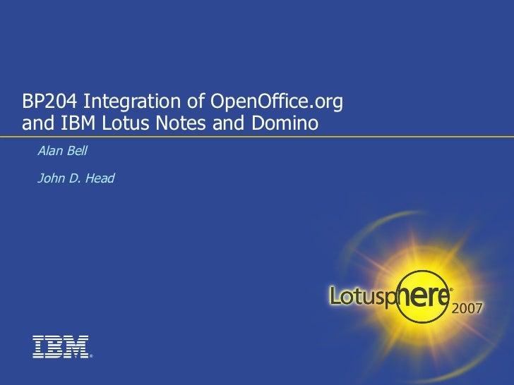 BP204 Integration of OpenOffice.org and IBM Lotus Notes and Domino  <ul><ul><li>Alan Bell </li></ul></ul><ul><ul><li>John ...