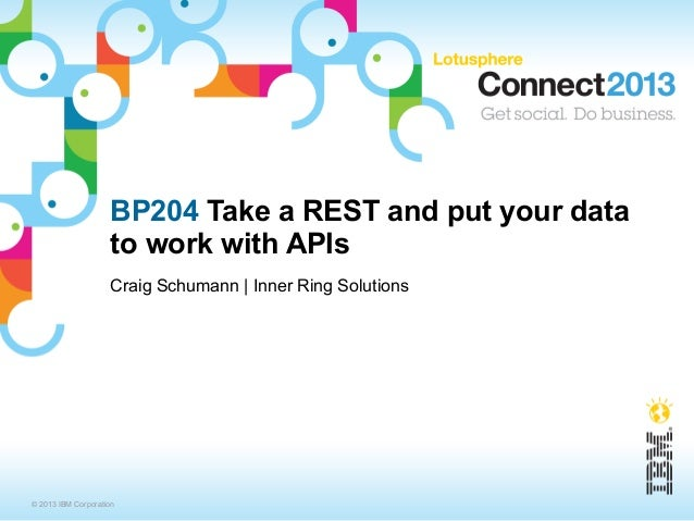 BP204 Take a REST and put your data                    to work with APIs                    Craig Schumann | Inner Ring So...