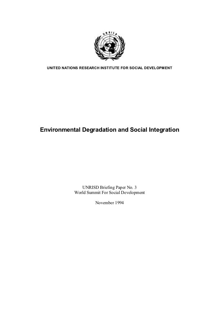 UNITED NATIONS RESEARCH INSTITUTE FOR SOCIAL DEVELOPMENTEnvironmental Degradation and Social Integration                 U...