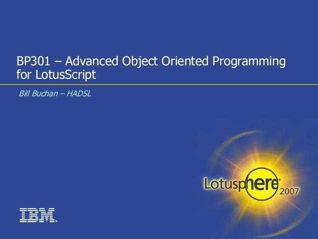 Lotusphere 2007 BP301 Advanced Object Oriented Programming for LotusScript
