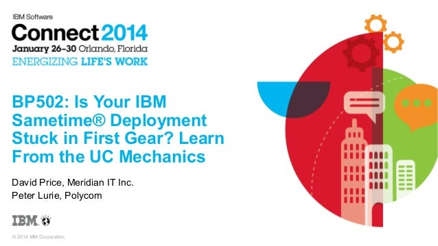 BP502: Is Your IBM Sametime® Deployment Stuck in First Gear? Learn From the UC Mechanics David Price, Meridian IT Inc. Pet...