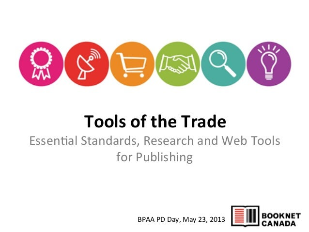 BPAA	  PD	  Day,	  May	  23,	  2013	  	  Tools	  of	  the	  Trade	  Essen2al	  Standards,	  Research	  and	  Web	  Tools	 ...