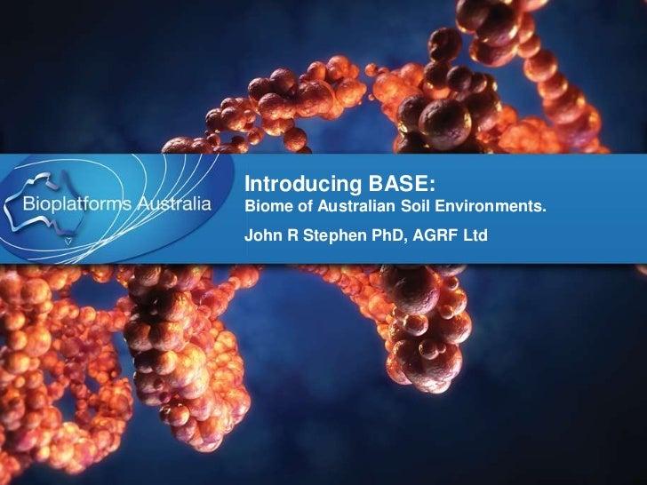 Introducing BASE:Biome of Australian Soil Environments.<br />John R Stephen PhD, AGRF Ltd<br />
