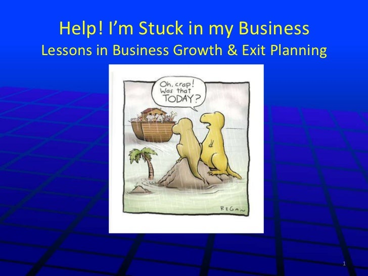 Help! I'm Stuck in my BusinessLessons in Business Growth & Exit Planning                                             1