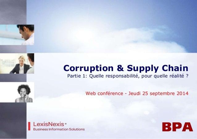 Corruption & Supply Chain Partie 1: Quelle responsabilité, pour quelle réalité ? Web conférence - Jeudi 25 septembre 2014
