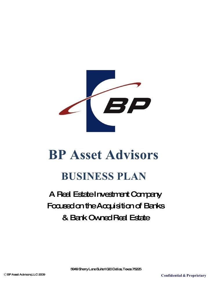 BP Asset Advisors  BUSINESS PLAN  A Real Estate Investment Company Focused on the Acquisition of Banks & Bank Owned Real E...