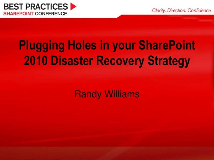 Plugging Holes in your SharePoint 2010 Disaster Recovery Strategy<br />Randy Williams<br />