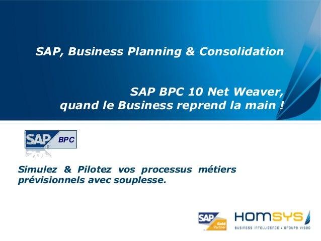 SAP, Business Planning & Consolidation SAP BPC 10 Net Weaver, quand le Business reprend la main ! Simulez & Pilotez vos pr...