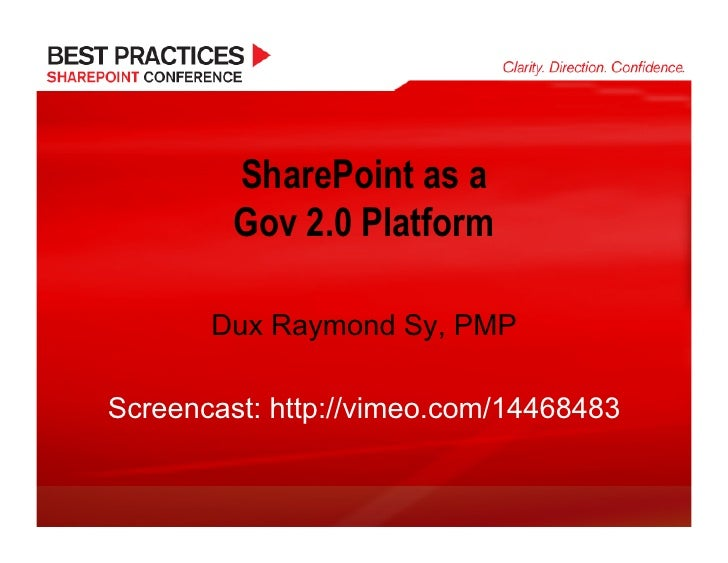 SharePoint as a          Gov 2.0 Platform         Dux Raymond Sy, PMP  Screencast: http://vimeo.com/14468483