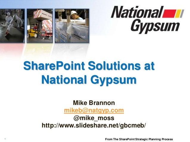 1SharePoint Solutions atNational GypsumMike Brannonmikeb@natgyp.com@mike_mosshttp://www.slideshare.net/gbcmeb/From The Sha...