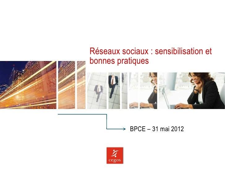Réseaux sociaux : sensibilisation etbonnes pratiques           BPCE – 31 mai 2012