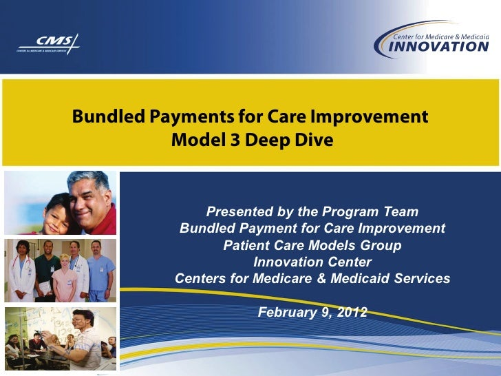 Bundled Payments for Care Improvement          Model 3 Deep Dive              Presented by the Program Team           Bund...