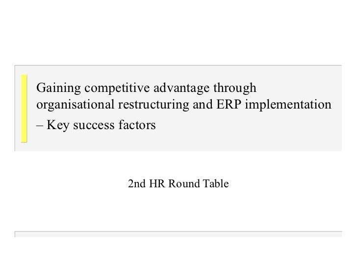 Gaining competitive advantage through organisational restructuring and ERP implementation – Key success factors   2nd HR R...