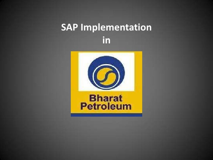bpcl erp implementation 25% equity participation each by hpcl, bpcl, iocl & mumbai  operations,  corporation wide erp implementation, acquisition and.