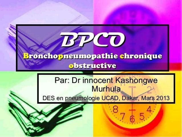 BPCOBronchopneumopathie chronique         obstructive       Par: Dr innocent Kashongwe                  Murhula    DES en ...