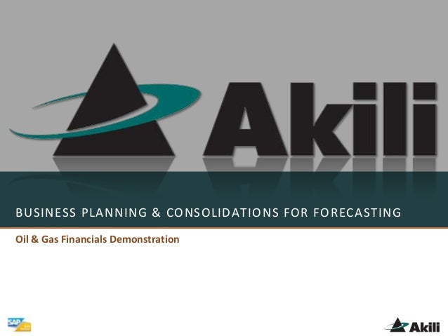 BUSINESS PLANNING & CONSOLIDATIONS FOR FORECASTING Oil & Gas Financials Demonstration