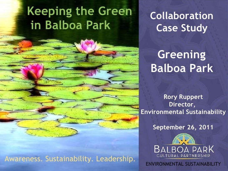 Keeping the Green  in Balboa Park Collaboration  Case Study   Greening  Balboa Park   Rory Ruppert Director,  Environmenta...