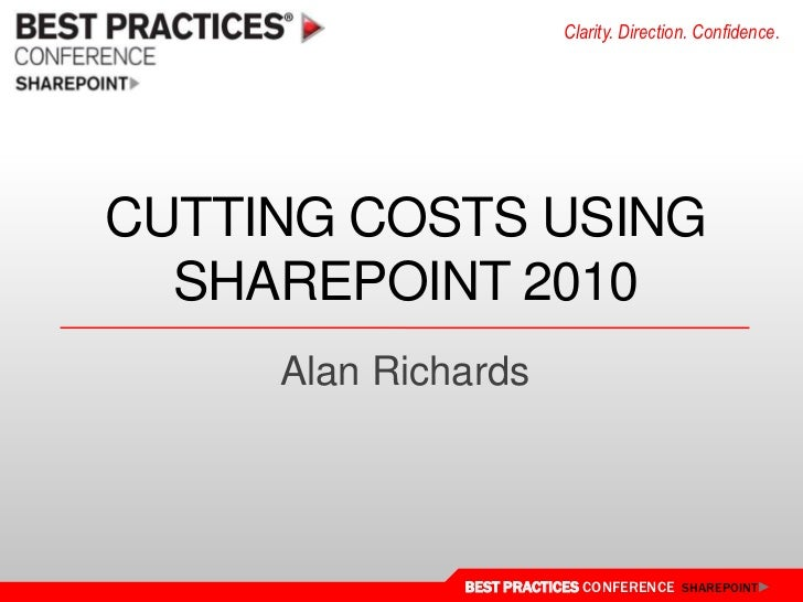 Cutting costs using sharepoint 2010<br />Alan Richards<br />