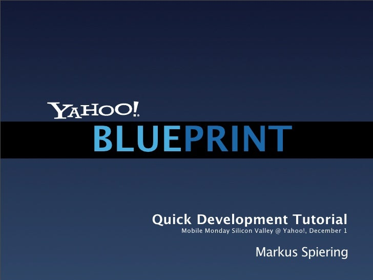 BLUEPRINT    Quick Development Tutorial      Mobile Monday Silicon Valley @ Yahoo!, December 1                            ...