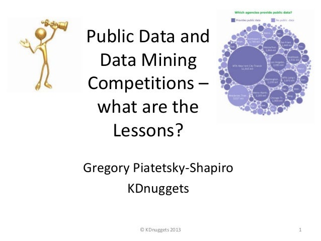 Public Data and Data Mining Competitions – what are the Lessons? 1© KDnuggets 2013 Gregory Piatetsky-Shapiro KDnuggets