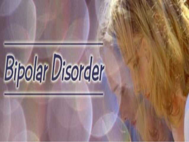 Bipolar Disorder  By Anny Dow, Period 3