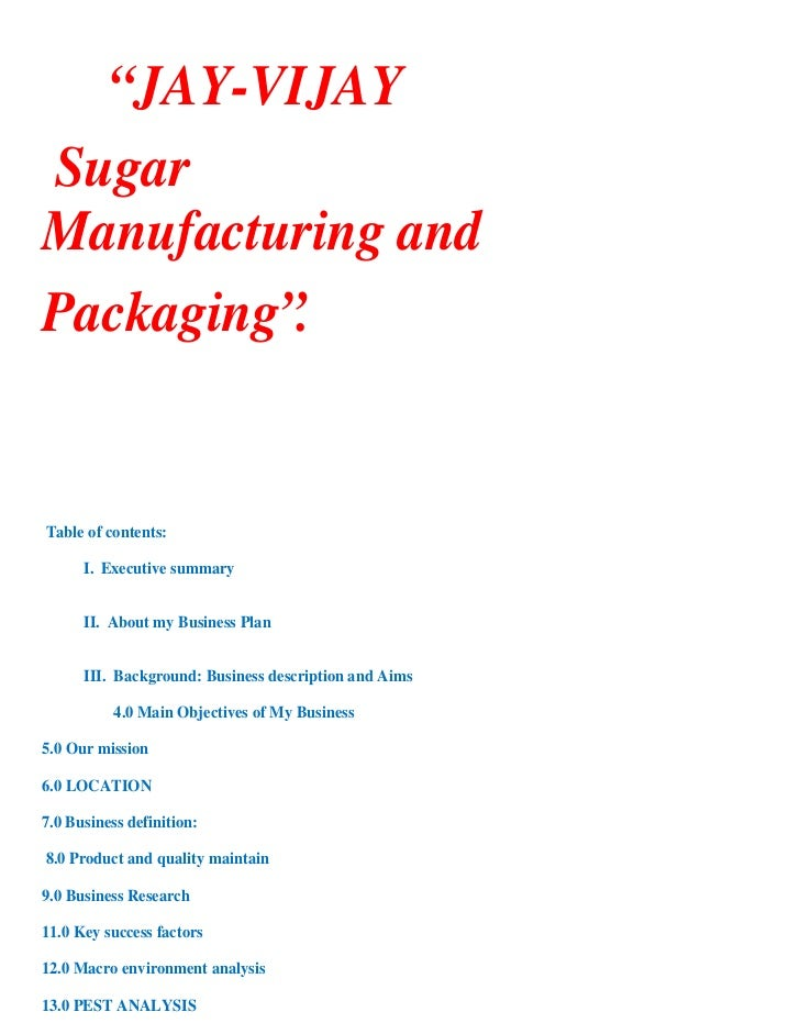"""""""JAY-VIJAYSugarManufacturing andPackaging"""".Table of contents:      I. Executive summary      II. About my Business Plan   ..."""