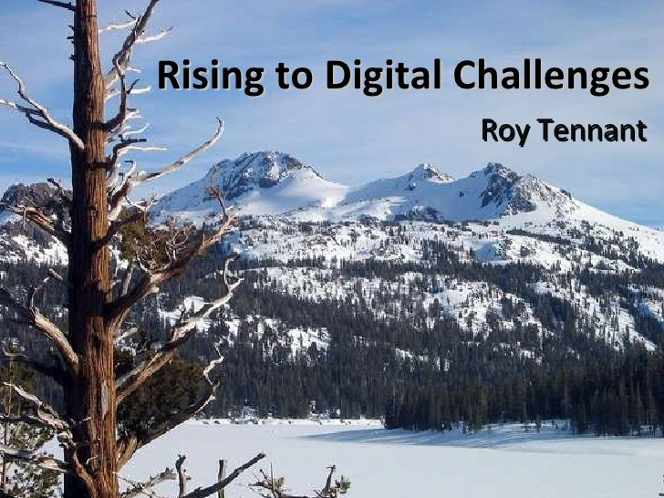 Rising to Digital Challenges Roy Tennant