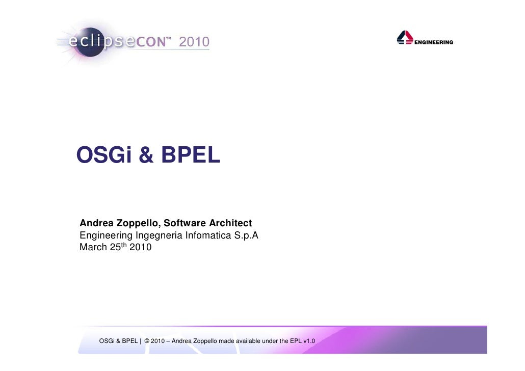 OSGi & BPEL  Andrea Zoppello, Software Architect Engineering Ingegneria Infomatica S.p.A March 25th 2010         OSGi & BP...
