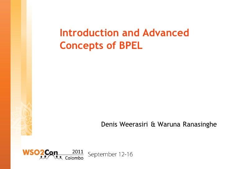 Introduction and AdvancedConcepts of BPEL        Denis Weerasiri & Waruna Ranasinghe