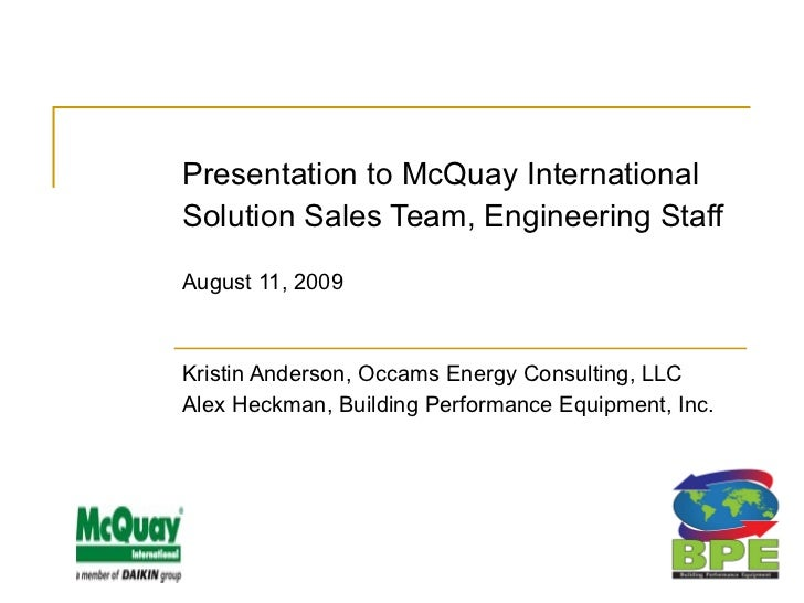 Presentation to McQuay International Solution Sales Team, Engineering Staff August 11, 2009 Kristin Anderson, Occams Energ...