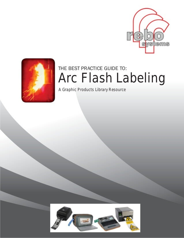 THE BEST PRACTICE GUIDE TO:  Arc Flash Labeling A Graphic Products Library Resource  877.534.5157 | DuraLabel.com | Graphi...
