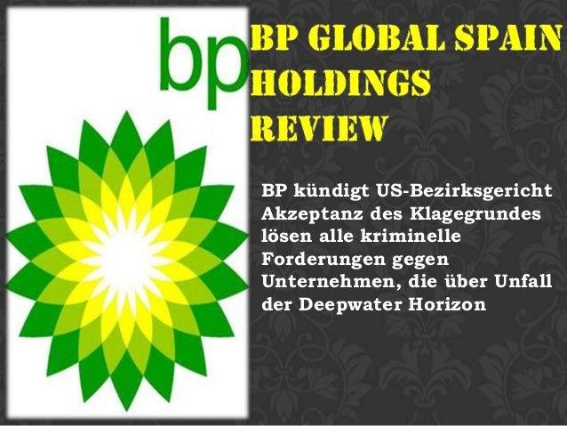 BP kündigt US-BezirksgerichtAkzeptanz des Klagegrundeslösen alle kriminelleForderungen gegenUnternehmen, die über Unfallde...