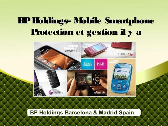 B H P oldings- M obile Smartphone  Protection et gestion il y a  BP Holdings Barcelona & Madrid Spain