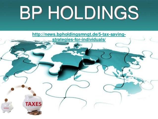 BP HOLDINGS http://news.bpholdingsmngt.de/5-tax-saving-           strategies-for-individuals/