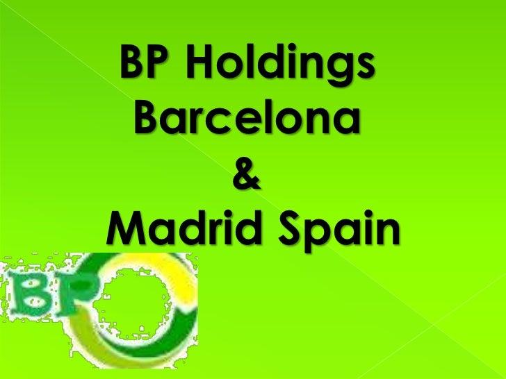 BP Holdings Barcelona     &Madrid Spain