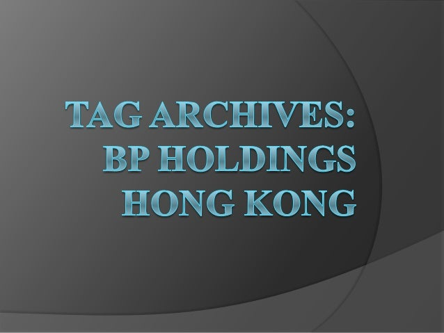 Bp holdings hong kong madrid economy articles tag archives  bp holdings hong kong
