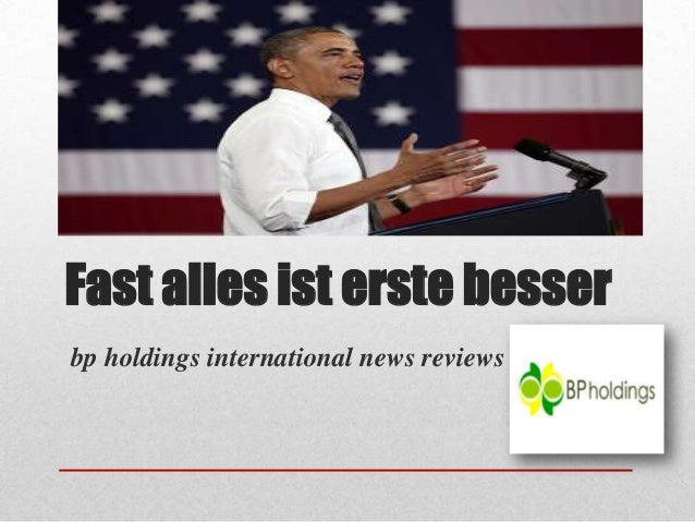 Fast alles ist erste besserbp holdings international news reviews