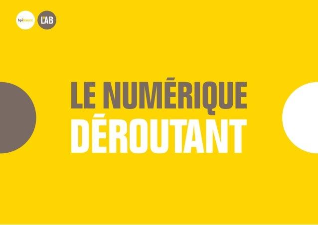 LE NUMÉRIQUE DÉROUTANT Bpifrance Le Lab 3 AVERTISSEMENT : UNE ÉTUDE «WAKE UP CALL» «Le numérique déroutant» est le rés...
