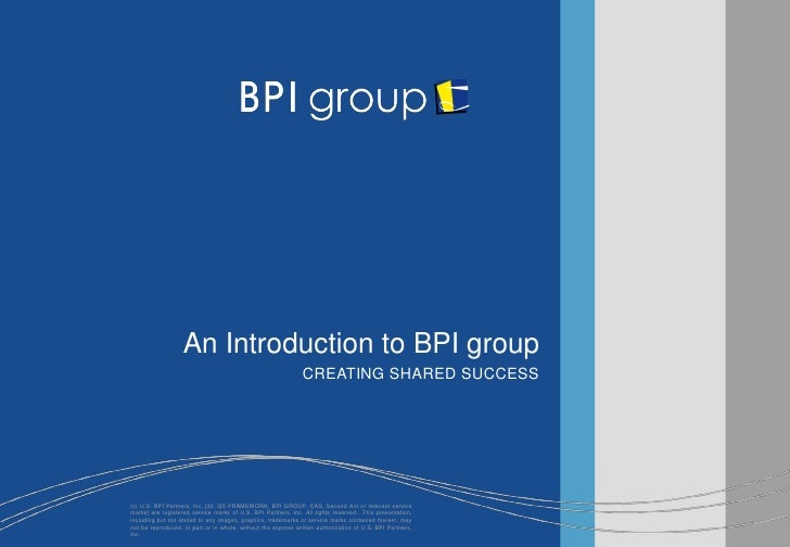 An Introduction to BPI group                                                               CREATING SHARED SUCCESS        ...